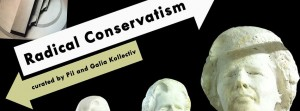Radical Conservatism. Curated by Pil and Galia Kollectiv