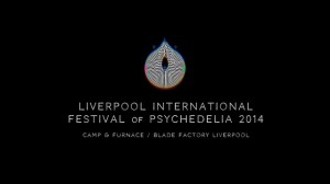 Liverpool International Festival of Psychedelia 2014 12-4am @ Camp and Furnace, Liverpool