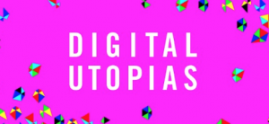 Tuesday -- Digital Utopias 10am-7pm @ Hull Truck Theatre – £6 (waiting list only)