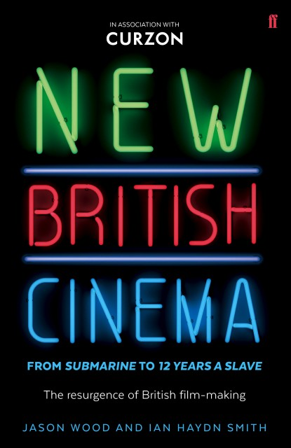 New British Cinema From 'Submarine' To '12 Years A Slave': The Resurgence of British Filmmaking, by Jason Wood and Ian Haydn Smith, is available to buy now from Faber & Faber in association with Curzon (paperback, £17.99)