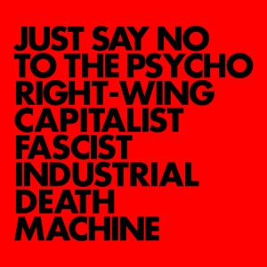 Gnod's 2017 album JUST SAY NO TO THE PSYCHO RIGHT-WING CAPITALIST FASCIST INDUSTRIAL DEATH MACHINE